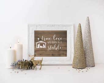 True Love Was Born in a Stable-True Love Was Born in a Stable Printable Sign-Nativity Print-Christmas Printable-Wood Sign Christmas Print