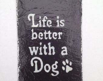 SALE Life is better with a dog, dog gift, dog owner, dog lover, dog present, slate, sign, hand painted, life with dog, love your dog, dogs