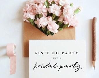 ain't no party like a bridal party, bridal card, wedding card, proposal card, maid of honor card, bridesmaid, matron o honor / SKU: LNBM32