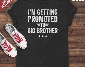 I'm getting promoted to big brother T-Shirt - Perfect Tee-Shirt for funny big brother, new big brother, future big brother and brother to be