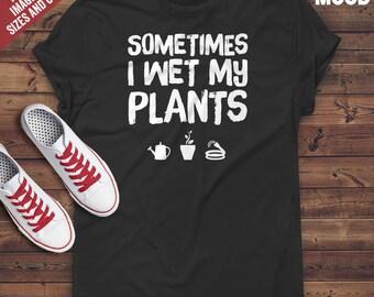 Sometimes I Wet My Plants T-Shirt - Perfect Tee-Shirt for funny gardener, gardening lover, plants lover. Funny gardening t-shirt