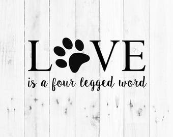 Love is a four legged word svg - dog paw- svg, dxf, eps, png, Pdf - Download - Cut File, Clipart - Cricut Explorer - Silhouette Cameo
