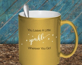 Fun Gift Idea! For the metallic gold lover! - You Leave a Little •sparkle• Wherever You Go! - Great Mug for a Sparkly Person!