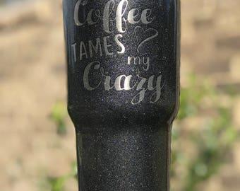 Coffee Tames My Crazy Custom Powder Coated Tumbler