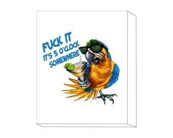 Fuck It It's 5 O'Clock Somewhere canvas, Parrot drinking, Offensive humor, Adult humor, NSFW Humor, Day drinking, Vacation drinking