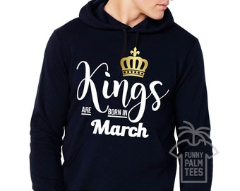 Kings are born in march king are born in march kings are born in march sweatshirts kings are born in mach hoodie hoodies march king