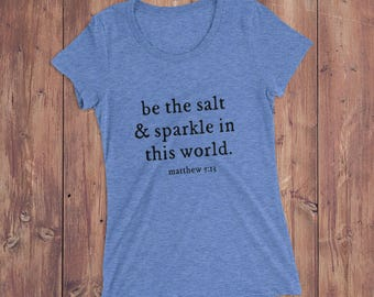 Be The Salt & Sparkle in this World Scripture Tee — Scripture Verse Graphic Tee — Graphic Tee for Women — Matthew 5:13 Be The Salt Verse Tee