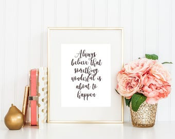 Always believe something great is about to happen Inspiration Motivation Quote decor Instant Download Print Printable Black Typography
