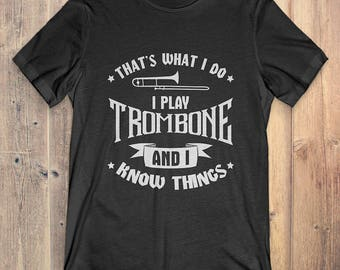 Trombone Instrument T-Shirt Gift: That's What I Do I Play Trombone And I Know Things