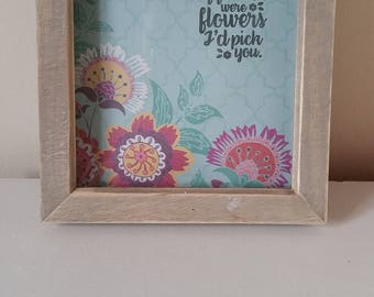 "Frame gift ""If friends were flowers, I'd pick you"""