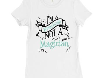 I'm A Beautician Not a Magician, T-shirt, Ladies T-shirt, Hairdresser Shirt, Beautician Shirt, Gifts for Her, Shirts for Hairdressers, Hair