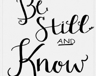 Be Still and Know - Hand Lettered - Digital SVG Instant Download