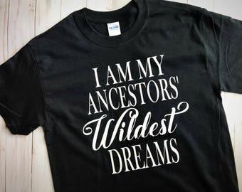 I Am My Ancestors' WILDEST Dreams | Pro-Black | Black Lives Matter |
