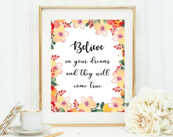 Printable art, Believe in Your Dreams, Inspirational Quotes, Motivational Quotes, Wall Art, Watercolor Floral Print, Calligraphy