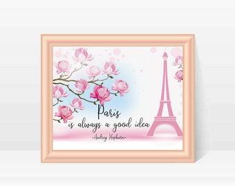 Paris is Always a Good Idea Printable Digital Floral Wall Art Eiffel Tower Paris France Inspirational Quotes Family Wall Art Office Decor