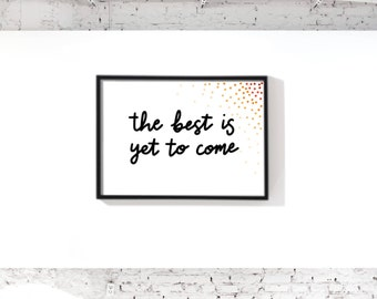 The Best Is Yet To Come Digital Download | Printable Poster | Wall Art | Home Decor | Size A4, 10x8 and 10x10