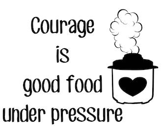 Courage is good food under pressure Instant Pot decal