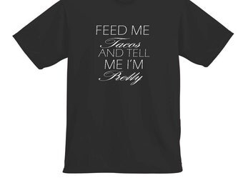 Feed Me Tacos and tell me I'm Pretty- Woman's t-shirt- Smll,Med,Lg,Xl