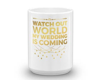 Watch out World My wedding is coming Gift Mug