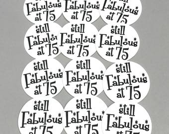 75th Birthday Stickers - Still Fabulous at 75 - Round 1 1/2 Inch Handmade Stickers, White or Your Choice of Colors, Set of 12