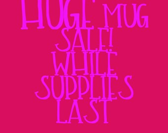 Huge Mug Sale! Also FREE SHIPPING on all orders over 25 dollars - enter code MUGHAPPY at checkout