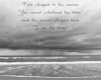 Black & White Inspirational Quote Wall Art, Inspirational Print, Inspirational Quote Art , Fate Whispers To The Warrior, I Am The Storm