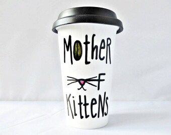 Mother of Kittens, Funny Travel Mug, With Lid, Ceramic, Coffee, Game of Thrones, daenerys targaryen, Dragons, Crazy Cat Lady, Cute Cat Mug