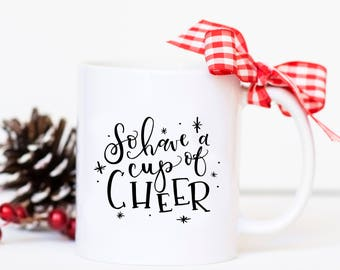 So Have a Cup of Cheer - Christmas Mug, Coffee Mug for Christmas, Christmas Gift Mug, Cute Mug Gift, Cup of Cheer Mug