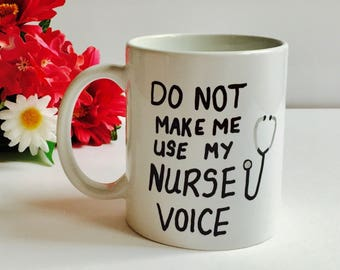 NURSE MUG, Do Not Make Me Use My Nurse Voice Coffee Mug, Funny Mug for Nurse, RN Mug, Gift For Nurse Registered Nurse Gift, Humor Mug Quote