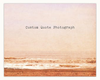 Custom Quote Beach Photography Print, Ocean Landscape, Typography