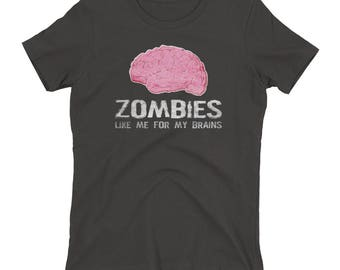 Zombies Like Me For My Brains Women's T-shirt
