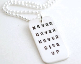 Never Never Never Give Up Hand Stamped Sterling Silver Encouragement Necklace
