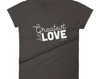 Greatest of these is Love Women's short sleeve t-shirt Christian Shirt