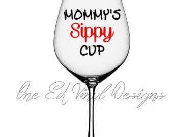 Mommy's Sippy Cup - DIY Vinyl Decal for  Tumblers, Wine Glass, Mugs... Glass NOT Included