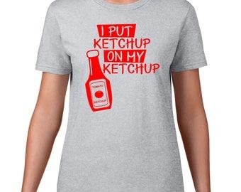 Funny T Shirt, I Put Ketchup On My Ketchup Tshirt, Catsup Tshirt, Funny TShirt, Funny Tee, Gift For Ketchup Lover, Ringspun Cotton