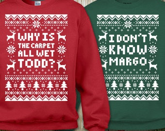 """Couples 2-Sweatshirt Christmas Set """"Why Is The Carpet All Wet Todd - I Don't Know Margo"""" Unisex Sweatshirts for Christmas Holiday Parties"""