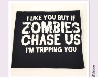"Zombie Shirt Black Relaxed Ladies Fit Short Sleeved T-Shirt - ""I Like You But if Zombies Chase Us I'm Tripping You"""