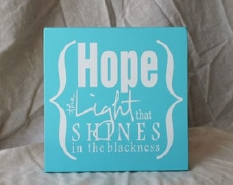 Hope: the light that shines in the blackness - Wooden sign, signs with sayings