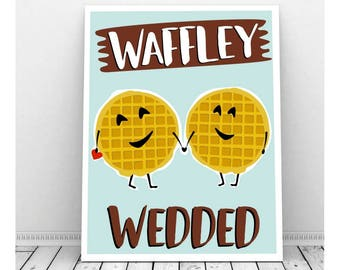 Waffley Wedded, Funny Instant Download, Funny Food Pun, Wedding Art, Downloadable Art, Kitchen Art, Waffles, Couples Art, Breakfast Nook Art