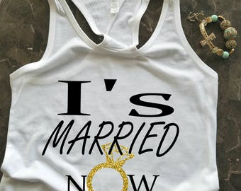 Bride Tank, Bride Tank Top, I's Married Now Tank, Bridal Party Tank, Bride Gift, Wedding Shirt, Wife Tank, New Bride Shirt, New Wife Tank