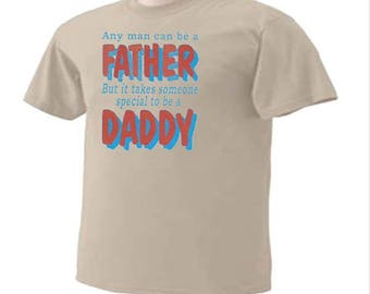 Any Man Can Be A Father But It Takes Someones Special To Be A Daddy Family T-Shirt