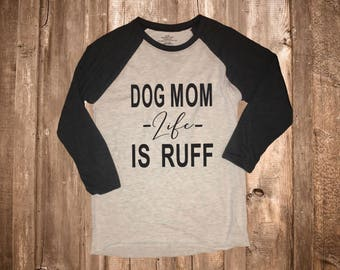 Dog Mom Life Is Ruff Women's 3/4 Raglan Shirt