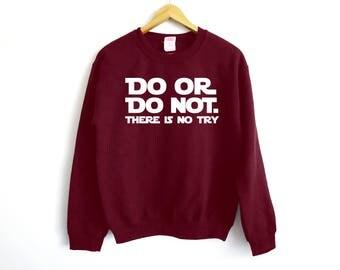 Do Or Do Not Sweater - Yoda Sweater - Yoda Shirt - Jedi Shirt - Movie Shirt - Funny Shirt - Han Solo Shirt - Galaxy Shirt - Space Shirt