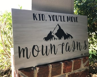 Kid You'll Move Mountains Wood Sign, Nursery Decor, Kid's Room, Dr. Seuss Quote