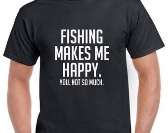 Fishing Makes Me Happy Shirt- Funny Fishing Tshirt- Fishing Gift- Gift for Fisherman