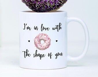 Donut Mug,Donut Coffee Mug,I Love Donuts,Donut Coffee Cup,Donut Decorations,Im In Love With The Shape Of You,Donut Party