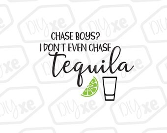 Chase Boys? I Don't Even Chase Tequila SVG // Tequila Cut File // Drinking SVG