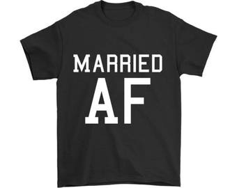 Married AF Shirt, Married AF T Shirt, Just Married Shirts, Honeymoon Shirts, Funny Marriage Gift, Hubby Wife Shirts, Married AF Tee