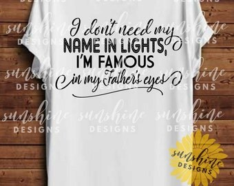 I Don't Need My Name In Lights, I'm Famous In My Father's Eyes SVG, Scripture svg, Bible Verse svg, Faith svg, Christian svg, Religious svg