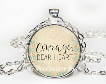 Courage, Dear Heart -Glass Pendant Necklace/Inspirational/mothers day/bridal gift/Gift for her/girlfriend gift/friend gift/birthday gift
